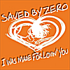 Saved By Zero: I Was Made For Lovin