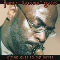 James Saxsmo Gates | C'mon Over To My House
