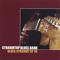 Straightup Blues Band | Blues - Straight At Ya'