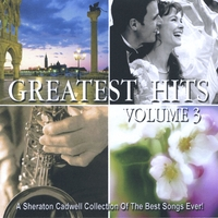 A Sheraton Cadwell Collection of the Best Songs Ever! | Greatest Hits (Volume 3)