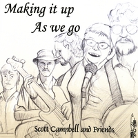 Scott Campbell and Friends | Making It Up As We Go