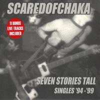 Scared of Chaka | Seven Stories Tall: Singles '94-'99