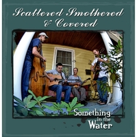 Scattered Smothered and Covered | Something in the Water