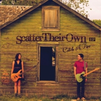 Scatter Their Own | Catch A Fire - EP