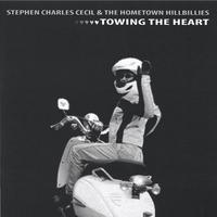 Stephen Charles Cecil & The Hometown Hillbillies | Towing The Heart