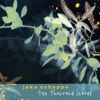 Jake Schepps | Ten Thousand Leaves