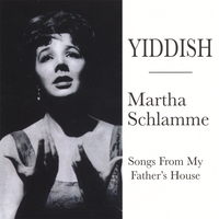 Martha Schlamme | Yiddish - Songs From My Fathers' House
