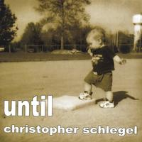 Christopher Schlegel | Until