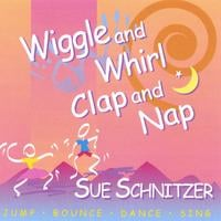 Sue Schnitzer | Wiggle and Whirl, Clap and Nap