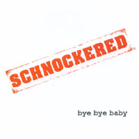 SCHNOCKERED | Bye Bye Baby