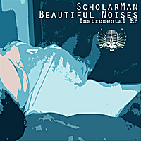ScholarMan | Beautiful Noises (Instrumental EP)