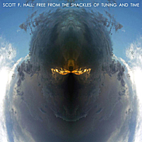 Scott F. Hall | Free From the Shackles of Tuning and Time