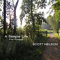 Scott Nelson | A Simple Life: For Peggy