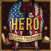 Scotty Thurman and The Perfect Trouble Band | Hero (Feat. Aubrey Lynn England)