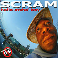 Scram | Holla Atcha' Boy ( No Mo' B.S.)