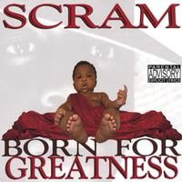 Scram | Born For Greatness