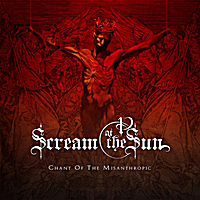 Scream At the Sun | Chant of the Misanthropic