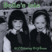 Screaming Orphans | Belle's Isle