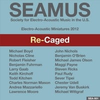 Various Artists | SEAMUS Electro-Acoustic Miniatures 2012: Re-Caged