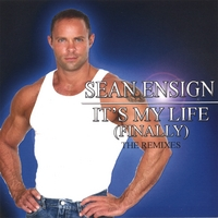 Sean Ensign | It's My Life (finally) The Remixes