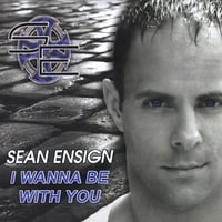 Sean Ensign | I Wanna Be With You