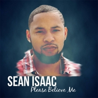 Sean Isaac | Please Believe Me