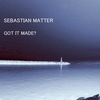 Sebastian Matter | Got It Made?