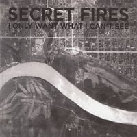 Secret Fires | I Only Want What I Can't See