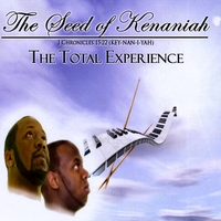 The Seed of Kenaniah | The Total Experience