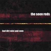 The Seen Reds | Leaf Dirt Mist and Cove