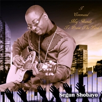 Segun Shobayo | I Command My Hands to Praise the Lord