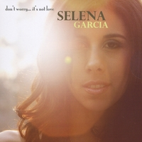 Selena Garcia | Don't Worry... It's Not Love
