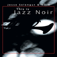 Jesse Selengut and NOIR | This is Jazz NOIR