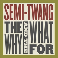 Semi-Twang | The Why and the What For