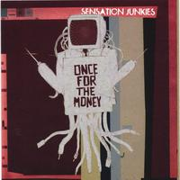 Sensation Junkies | Once for the Money