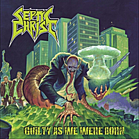 Septic Christ | Guilty As We Were Born