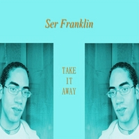 Ser Franklin | Take It Away