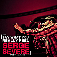 Serge Severe | Say What You Really Feel