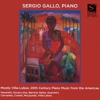 Sergio Gallo, Piano / Mostly Villa Lobos | 20th Century Piano Music from the Americas