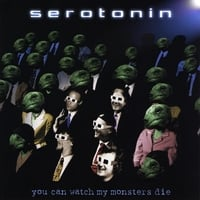 Serotonin | You Can Watch My Monsters Die