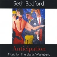 Seth Bedford | Anticipation: Music for The Elastic Wasteband
