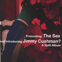 The Sex and Jimmy Cushman? | A Split Album