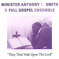 Full Gospel Ensemble with Minister A.B. Smith | They that wait upon the Lord