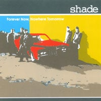 shade | Forever Now, Nowhere Tomorrow