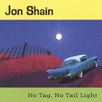 Jon Shain | No Tag, No Tail Light