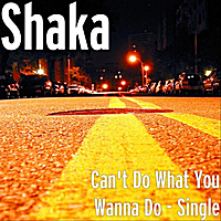 Shaka | Can't Do What You Wanna Do