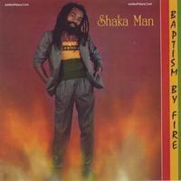 Shaka Man | Baptism By Fire