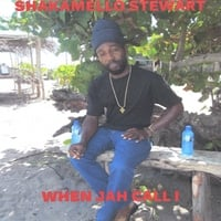 Shakamello Stewart | When Jah Call I