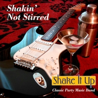 Shake it up classic party music band shakin 39 not stirred for Classic house party songs