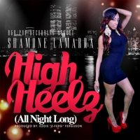 Shamone Lamarra | High Heelz (All Night Long)